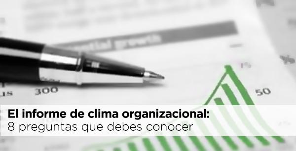 El informe de clima interno, laboral u organizacional es el informe final que explica de forma detallada el proceso de trabajo