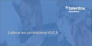 Liderar entorno VUCA